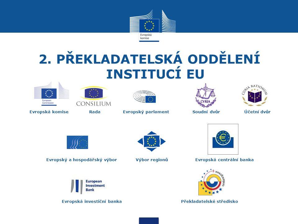 2. PŘEKLADATELSKÁ ODDĚLENÍ INSTITUCÍ EU Evropská komiseRada Evropský parlament Soudní dvůr Účetní dvůr Evropský a hospodářský výbor Výbor regionůEvrop