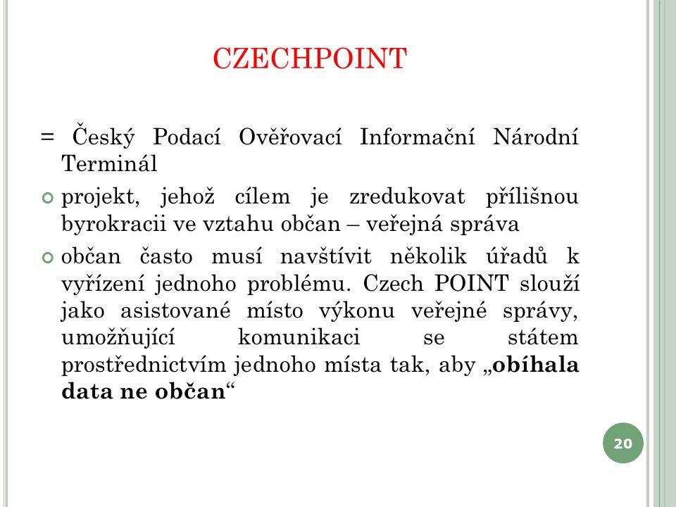 CZECHPOINT = Český Podací Ověřovací Informační Národní Terminál projekt, jehož cílem je zredukovat přílišnou byrokracii ve vztahu občan – veřejná správa občan často musí navštívit několik úřadů k vyřízení jednoho problému.