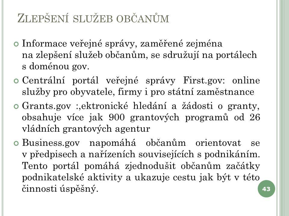 Z LEPŠENÍ SLUŽEB OBČANŮM Informace veřejné správy, zaměřené zejména na zlepšení služeb občanům, se sdružují na portálech s doménou gov. Centrální port