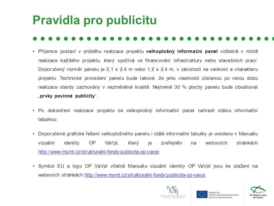 Pravidla pro publicitu Příjemce postaví v průběhu realizace projektu velkoplošný informační panel viditelně v místě realizace každého projektu, který spočívá ve financování infrastruktury nebo stavebních prací.