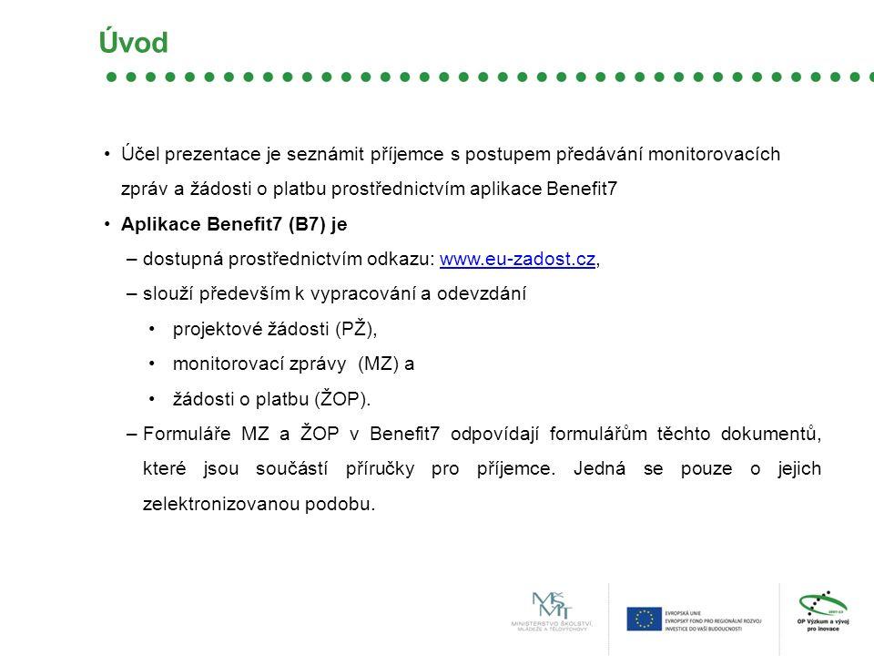 Účel prezentace je seznámit příjemce s postupem předávání monitorovacích zpráv a žádosti o platbu prostřednictvím aplikace Benefit7 Aplikace Benefit7 (B7) je –dostupná prostřednictvím odkazu: www.eu-zadost.cz,www.eu-zadost.cz –slouží především k vypracování a odevzdání projektové žádosti (PŽ), monitorovací zprávy (MZ) a žádosti o platbu (ŽOP).
