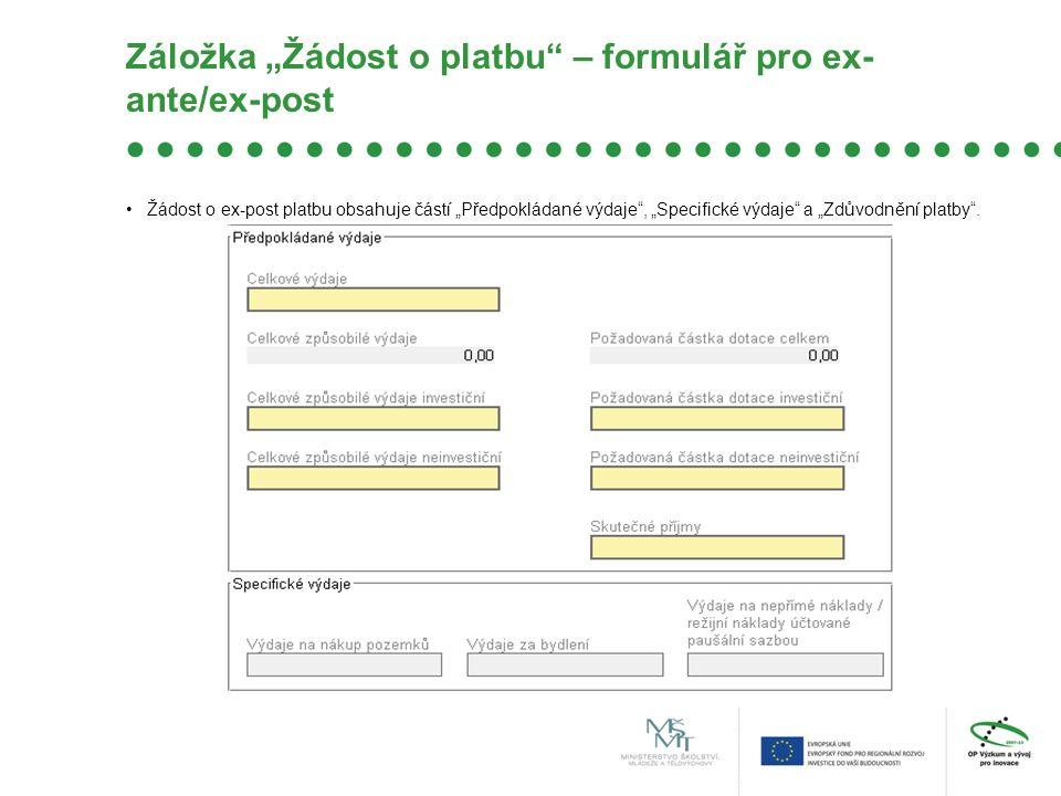 """Záložka """"Žádost o platbu – formulář pro ex- ante/ex-post Žádost o ex-post platbu obsahuje částí """"Předpokládané výdaje , """"Specifické výdaje a """"Zdůvodnění platby ."""