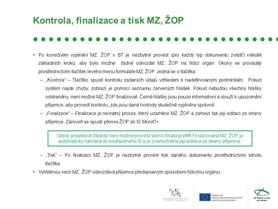Kontrola, finalizace a tisk MZ, ŽOP Po konečném vyplnění MZ, ŽOP v B7 je nezbytné provést (pro každý typ dokumentu zvlášť) několik základních kroků, aby bylo možné řádně odevzdat MZ, ŽOP na řídicí orgán.