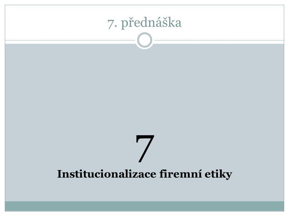 7. přednáška 7 Institucionalizace firemní etiky
