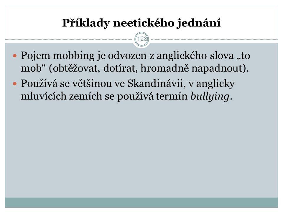 """Příklady neetického jednání Pojem mobbing je odvozen z anglického slova """"to mob (obtěžovat, dotírat, hromadně napadnout)."""