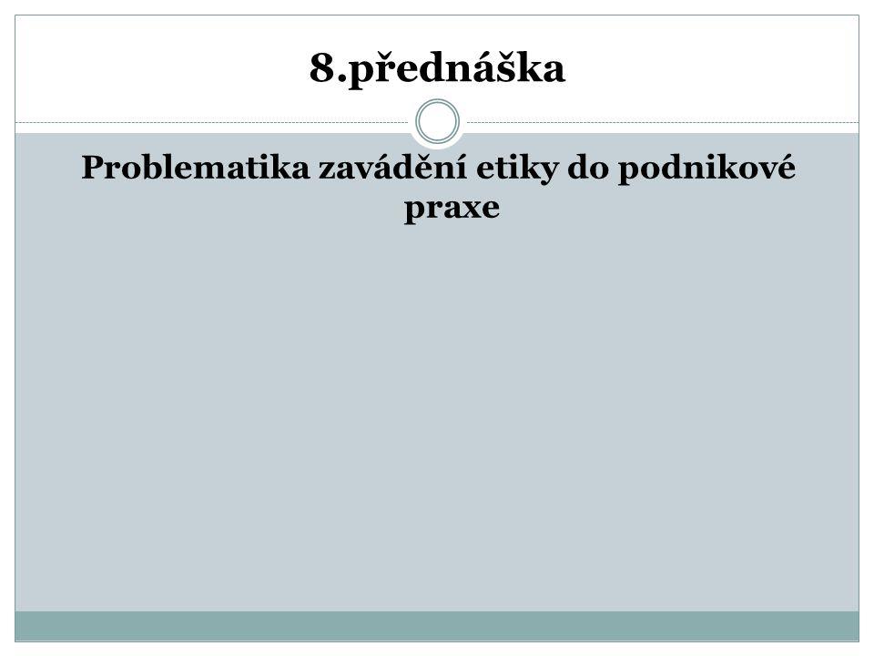 8.přednáška Problematika zavádění etiky do podnikové praxe