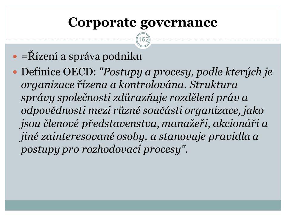 Corporate governance =Řízení a správa podniku Definice OECD: Postupy a procesy, podle kterých je organizace řízena a kontrolována.