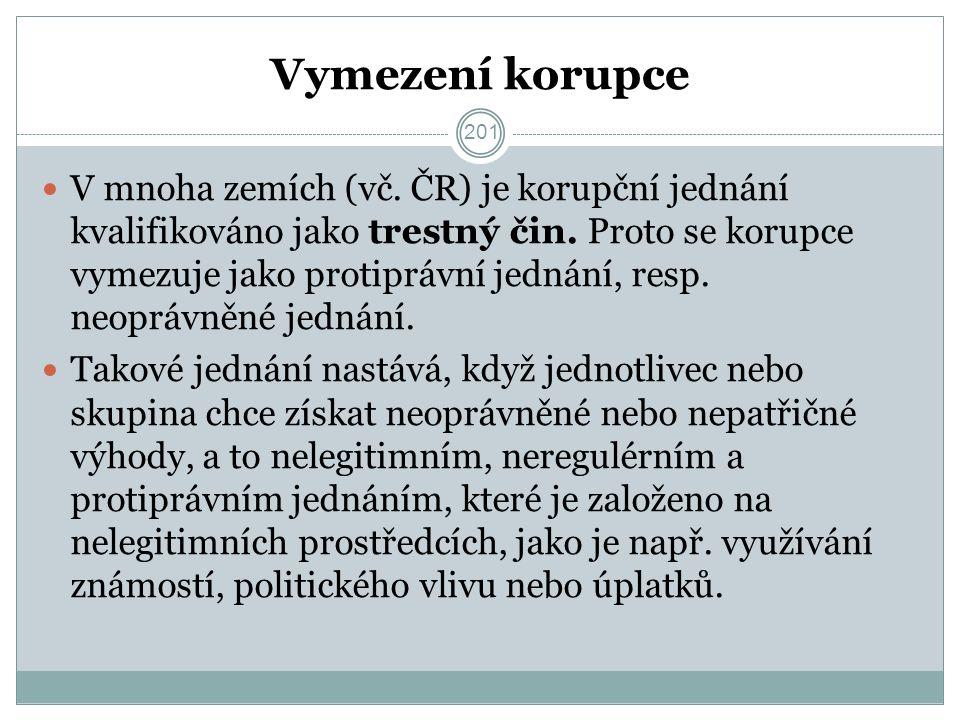 Vymezení korupce V mnoha zemích (vč. ČR) je korupční jednání kvalifikováno jako trestný čin.