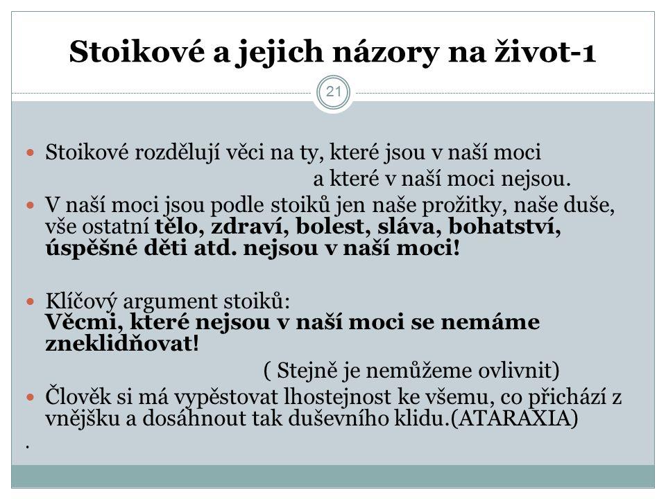 21 Stoikové a jejich názory na život-1 21 Stoikové rozdělují věci na ty, které jsou v naší moci a které v naší moci nejsou.