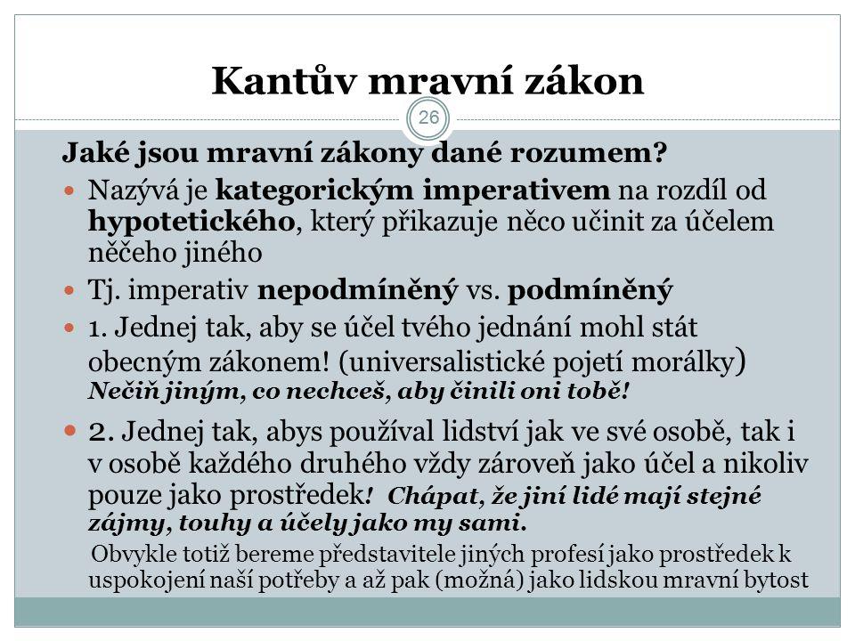 26 Kantův mravní zákon 26 Jaké jsou mravní zákony dané rozumem.