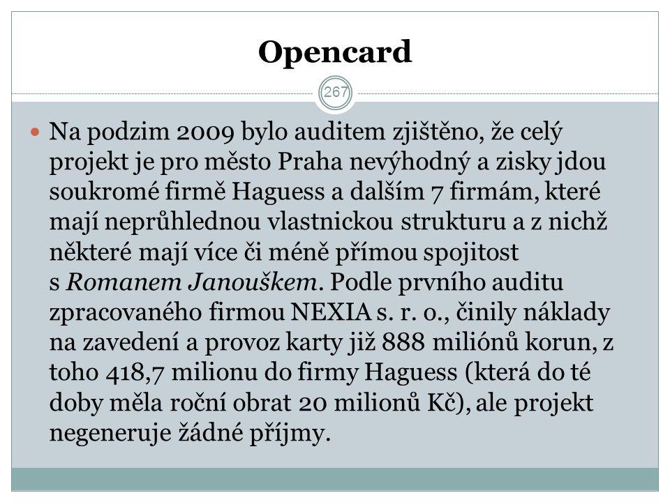 Opencard Na podzim 2009 bylo auditem zjištěno, že celý projekt je pro město Praha nevýhodný a zisky jdou soukromé firmě Haguess a dalším 7 firmám, které mají neprůhlednou vlastnickou strukturu a z nichž některé mají více či méně přímou spojitost s Romanem Janouškem.