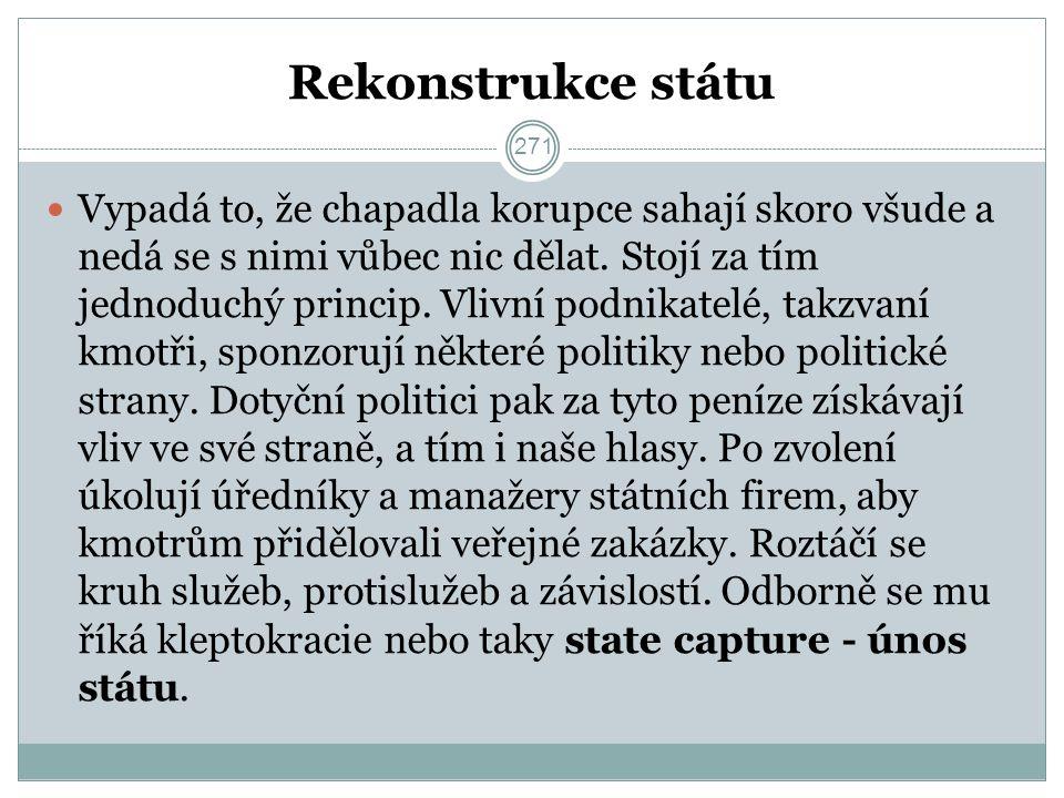 Rekonstrukce státu Vypadá to, že chapadla korupce sahají skoro všude a nedá se s nimi vůbec nic dělat.