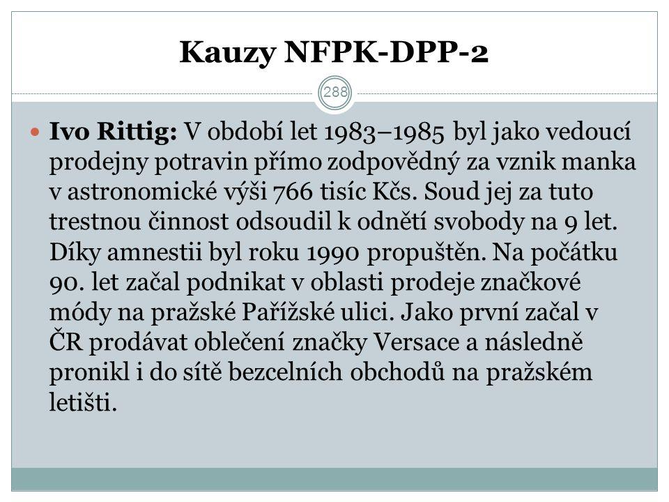 Kauzy NFPK-DPP-2 Ivo Rittig: V období let 1983–1985 byl jako vedoucí prodejny potravin přímo zodpovědný za vznik manka v astronomické výši 766 tisíc Kčs.