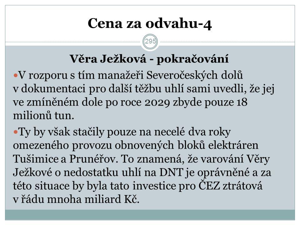 Cena za odvahu-4 Věra Ježková - pokračování V rozporu s tím manažeři Severočeských dolů v dokumentaci pro další těžbu uhlí sami uvedli, že jej ve zmíněném dole po roce 2029 zbyde pouze 18 milionů tun.