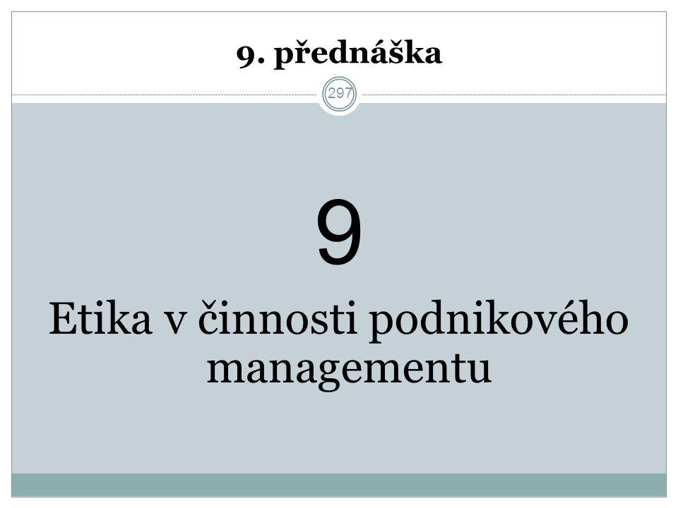 297 9. přednáška 9 Etika v činnosti podnikového managementu