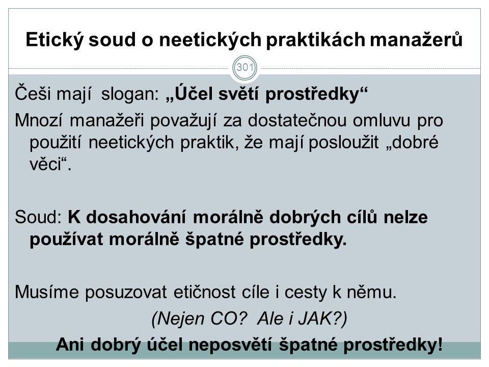 """301 Etický soud o neetických praktikách manažerů Češi mají slogan: """"Účel světí prostředky Mnozí manažeři považují za dostatečnou omluvu pro použití neetických praktik, že mají posloužit """"dobré věci ."""