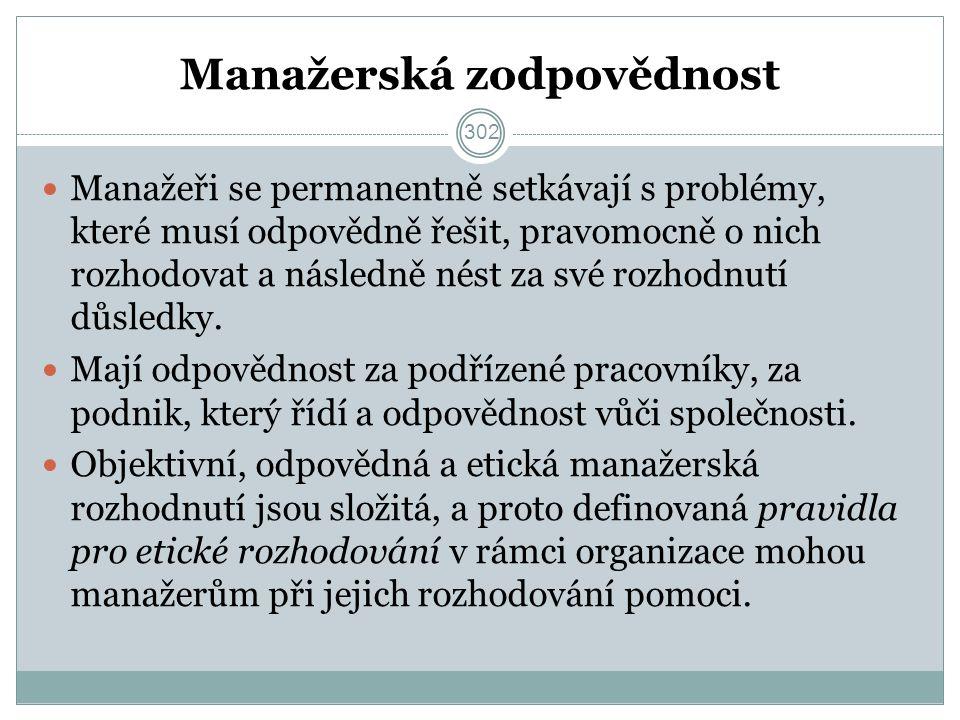 Manažerská zodpovědnost Manažeři se permanentně setkávají s problémy, které musí odpovědně řešit, pravomocně o nich rozhodovat a následně nést za své rozhodnutí důsledky.