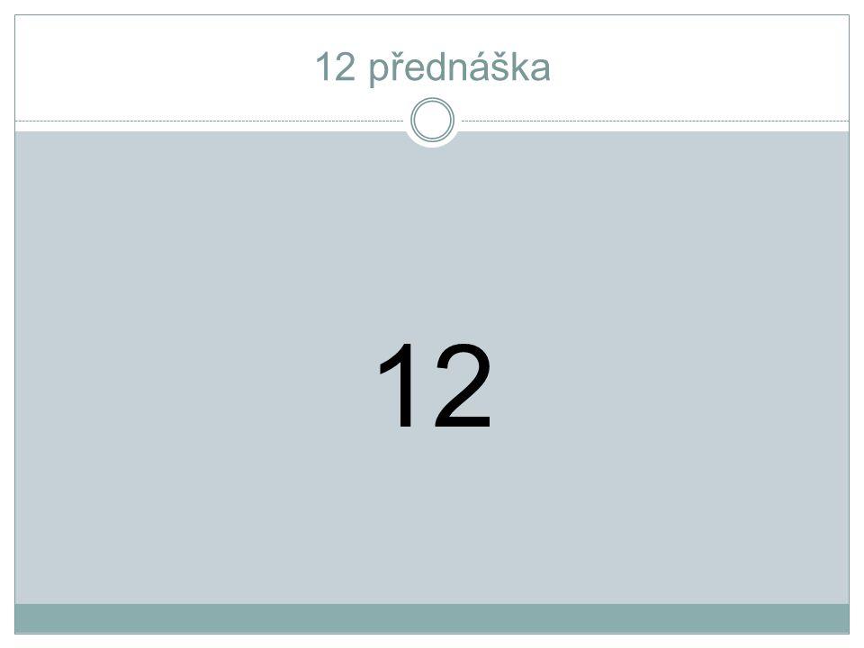 12 přednáška 12
