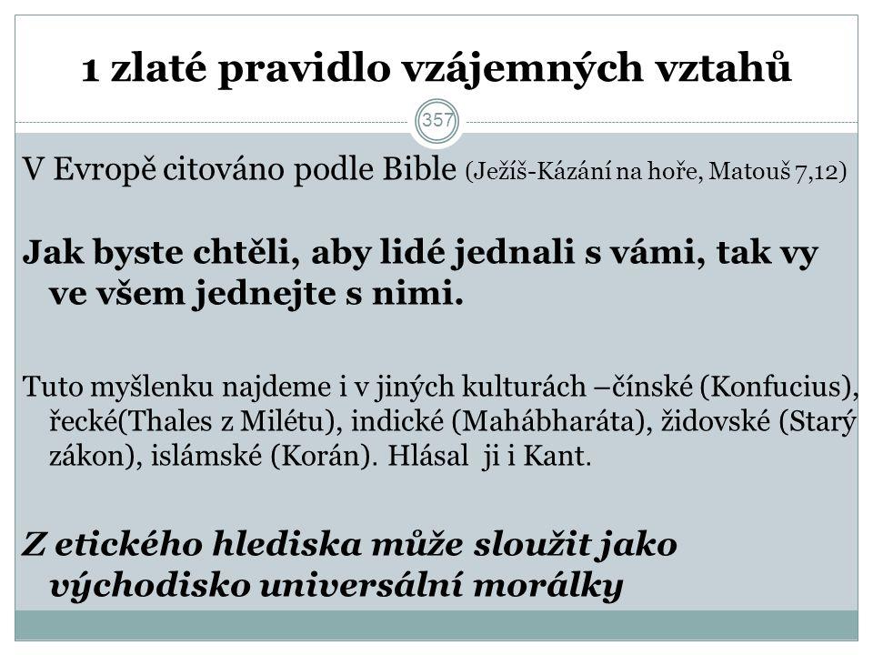 1 zlaté pravidlo vzájemných vztahů V Evropě citováno podle Bible (Ježíš-Kázání na hoře, Matouš 7,12) Jak byste chtěli, aby lidé jednali s vámi, tak vy ve všem jednejte s nimi.