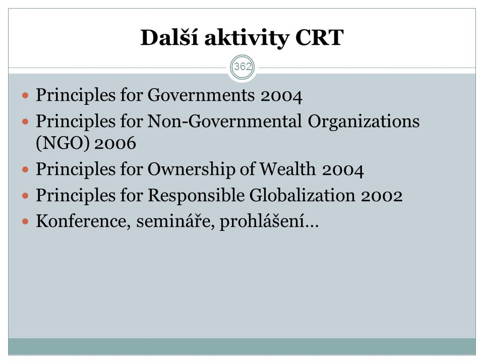 Další aktivity CRT Principles for Governments 2004 Principles for Non-Governmental Organizations (NGO) 2006 Principles for Ownership of Wealth 2004 Pr