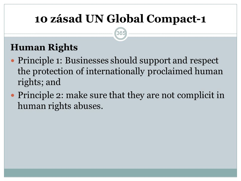 10 zásad UN Global Compact-1 Human Rights Principle 1: Businesses should support and respect the protection of internationally proclaimed human rights