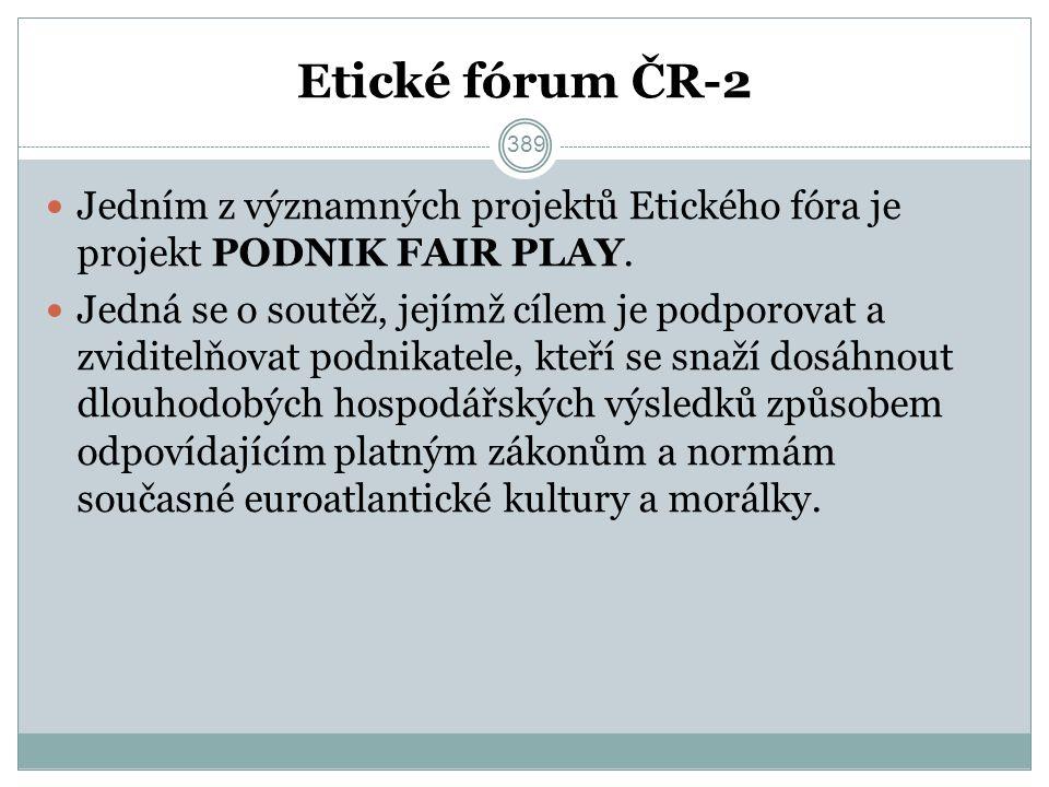 Etické fórum ČR-2 Jedním z významných projektů Etického fóra je projekt PODNIK FAIR PLAY. Jedná se o soutěž, jejímž cílem je podporovat a zviditelňova
