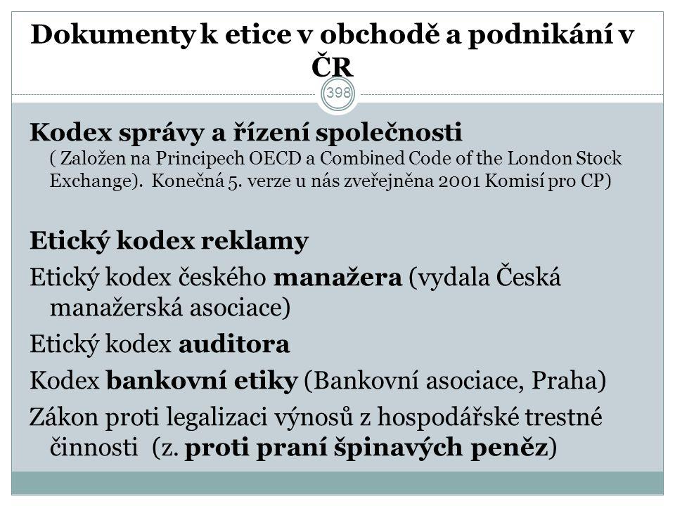 Dokumenty k etice v obchodě a podnikání v ČR Kodex správy a řízení společnosti ( Založen na Principech OECD a Comb i ned Code of the London Stock Exchange).