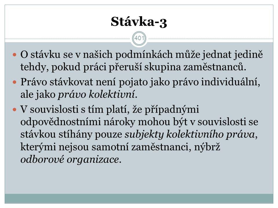 Stávka-3 O stávku se v našich podmínkách může jednat jedině tehdy, pokud práci přeruší skupina zaměstnanců.