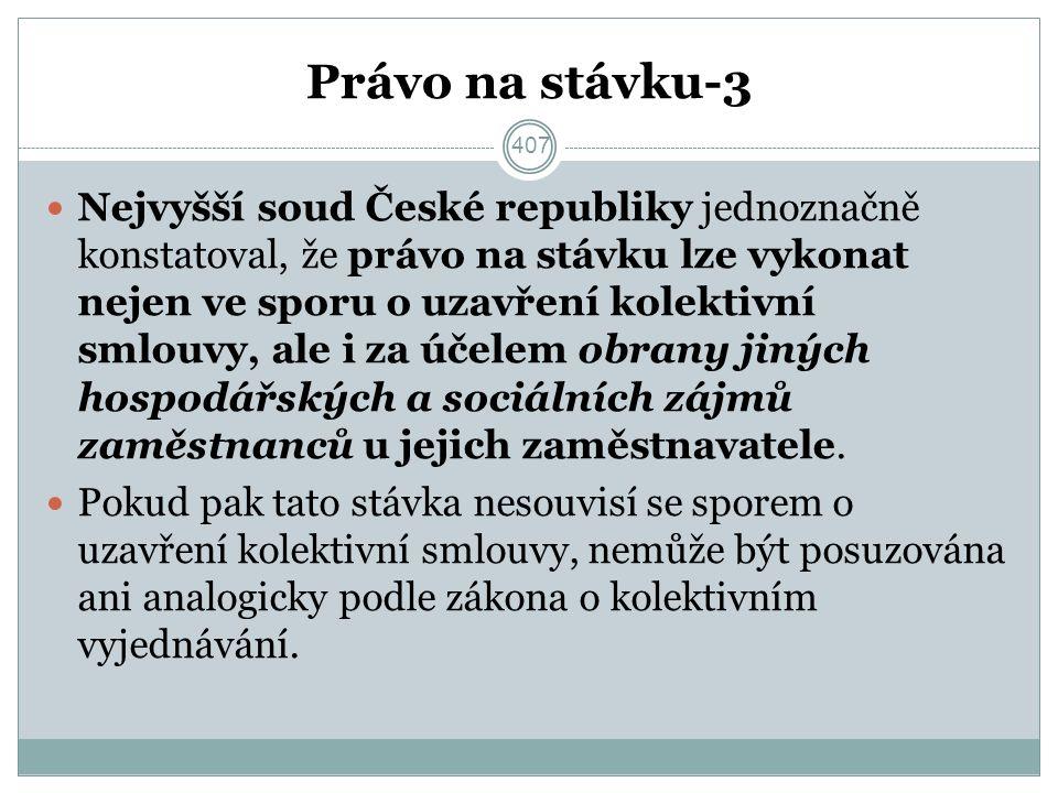 Právo na stávku-3 Nejvyšší soud České republiky jednoznačně konstatoval, že právo na stávku lze vykonat nejen ve sporu o uzavření kolektivní smlouvy, ale i za účelem obrany jiných hospodářských a sociálních zájmů zaměstnanců u jejich zaměstnavatele.