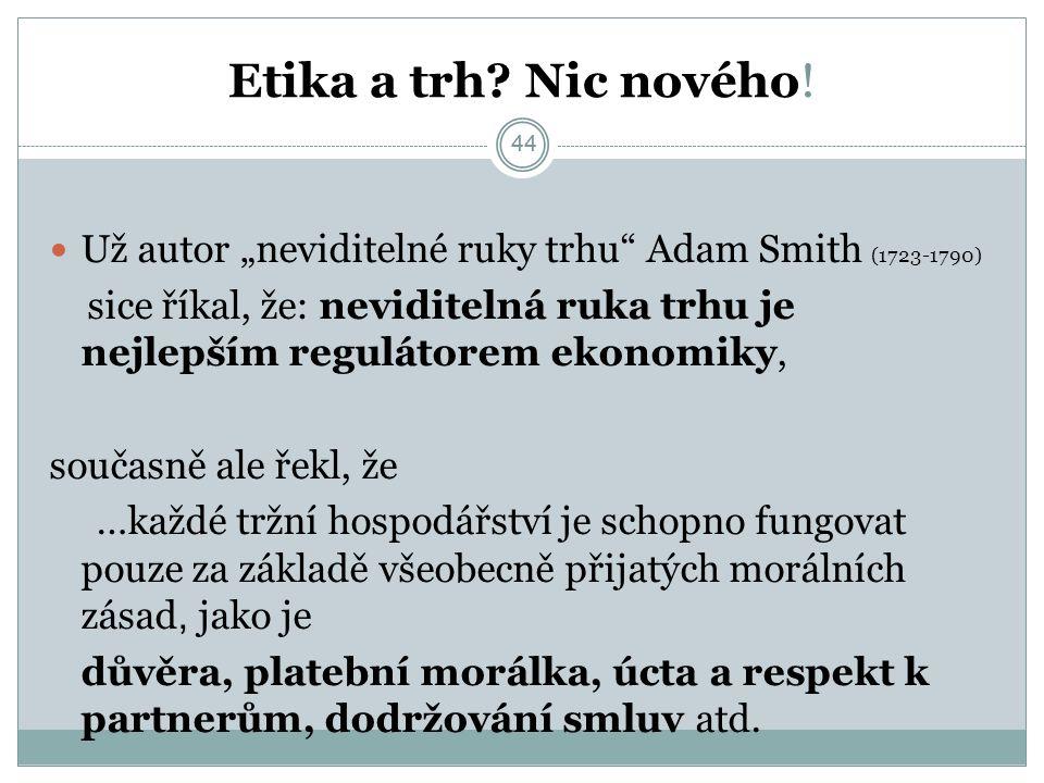 """44 Etika a trh? Nic nového! Už autor """"neviditelné ruky trhu"""" Adam Smith (1723-1790) sice říkal, že: neviditelná ruka trhu je nejlepším regulátorem eko"""