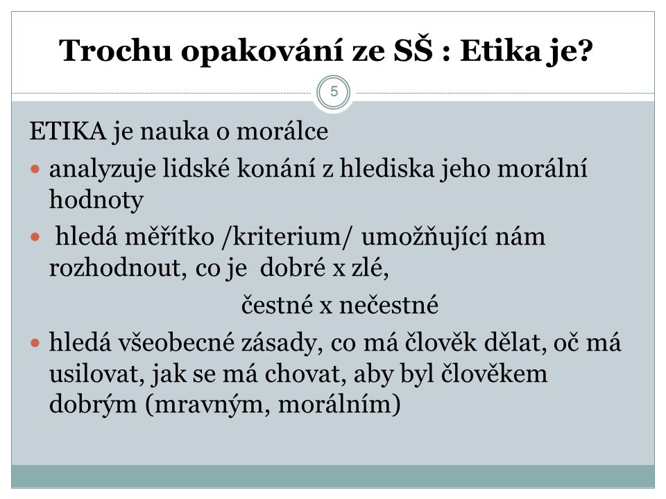 5 Trochu opakování ze SŠ : Etika je.
