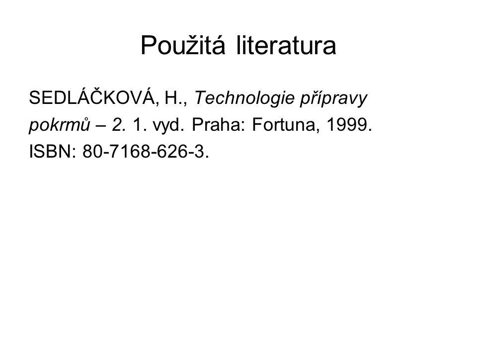 Použitá literatura SEDLÁČKOVÁ, H., Technologie přípravy pokrmů – 2.