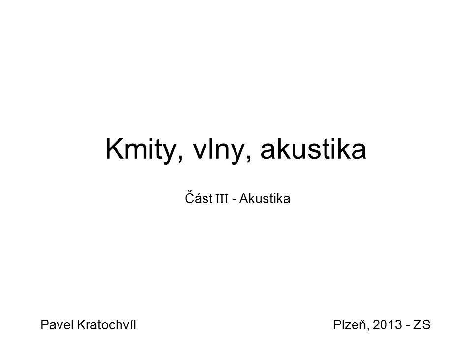 Kmity, vlny, akustika Pavel KratochvílPlzeň, 2013 - ZS Část III - Akustika