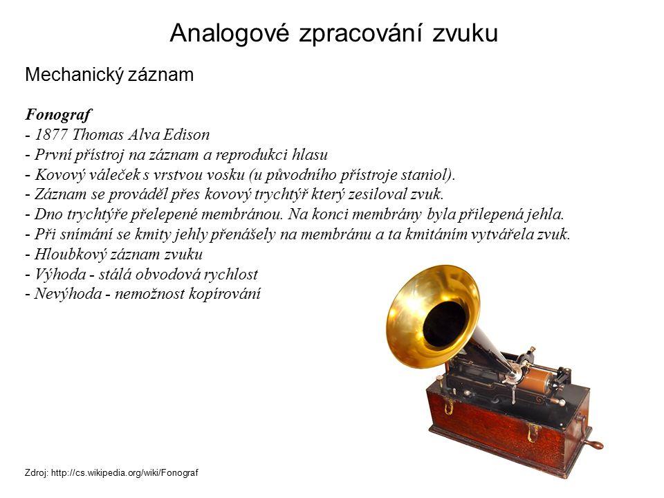 Fonograf - 1877 Thomas Alva Edison - První přístroj na záznam a reprodukci hlasu - Kovový váleček s vrstvou vosku (u původního přístroje staniol). - Z