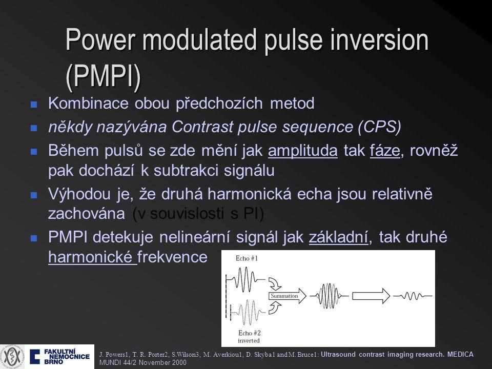 Power modulated pulse inversion (PMPI) Kombinace obou předchozích metod někdy nazývána Contrast pulse sequence (CPS) Během pulsů se zde mění jak amplituda tak fáze, rovněž pak dochází k subtrakci signálu Výhodou je, že druhá harmonická echa jsou relativně zachována (v souvislosti s PI) PMPI detekuje nelineární signál jak základní, tak druhé harmonické frekvence J.