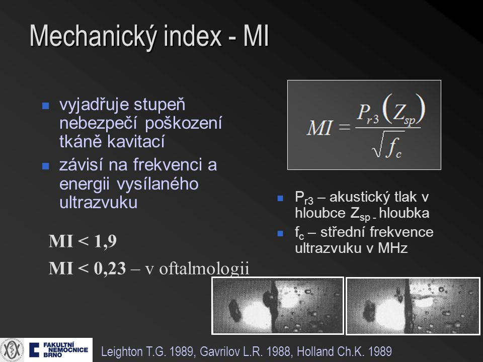 Velikost MI Vysoká energie MI > 1  - bubliny se roztříští a zanikají  vznik velkého množství zejména harmonických frekvencí 1/2f, f, 2f, 3f, 4f Hrazdira I.: Úvod do ultrasonografie.