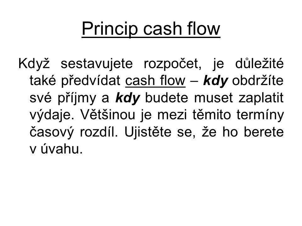 Princip cash flow Když sestavujete rozpočet, je důležité také předvídat cash flow – kdy obdržíte své příjmy a kdy budete muset zaplatit výdaje. Většin