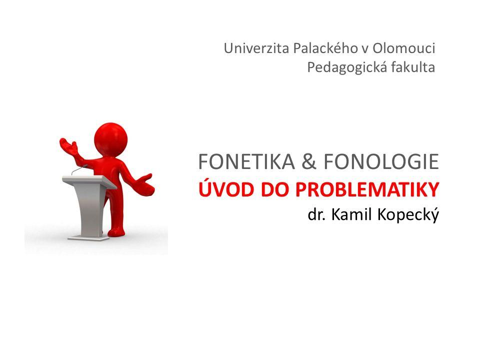 FONETIKA & FONOLOGIE ÚVOD DO PROBLEMATIKY dr.