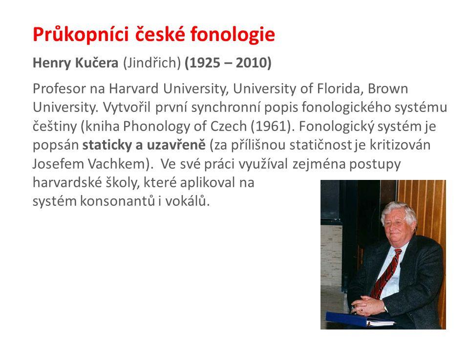 Henry Kučera (Jindřich) (1925 – 2010) Průkopníci české fonologie Profesor na Harvard University, University of Florida, Brown University.