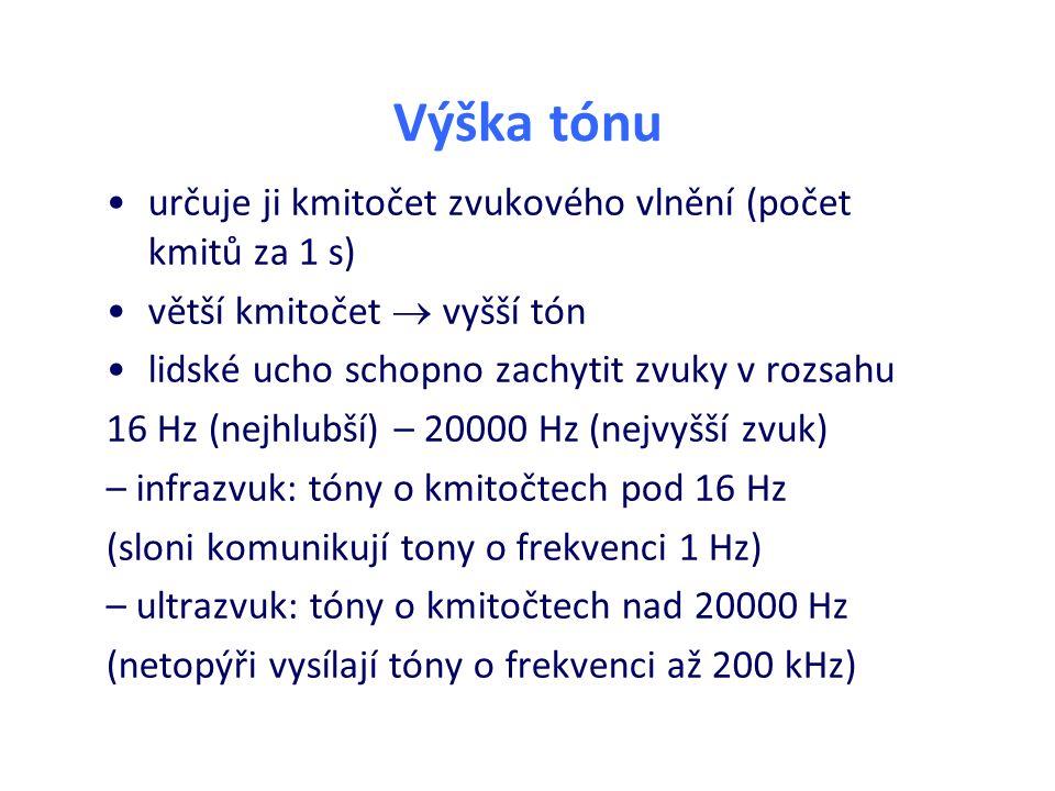 Výška tónu určuje ji kmitočet zvukového vlnění (počet kmitů za 1 s) větší kmitočet  vyšší tón lidské ucho schopno zachytit zvuky v rozsahu 16 Hz (nejhlubší) – 20000 Hz (nejvyšší zvuk) – infrazvuk: tóny o kmitočtech pod 16 Hz (sloni komunikují tony o frekvenci 1 Hz) – ultrazvuk: tóny o kmitočtech nad 20000 Hz (netopýři vysílají tóny o frekvenci až 200 kHz)
