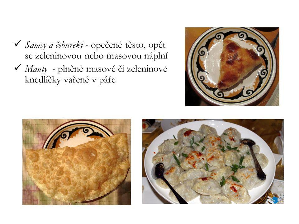 Samsy a čebureki - opečené těsto, opět se zeleninovou nebo masovou náplní Manty - plněné masové či zeleninové knedlíčky vařené v páře