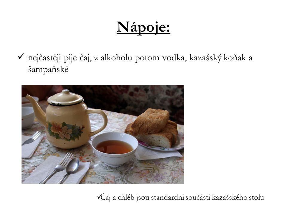 Nápoje: nejčastěji pije čaj, z alkoholu potom vodka, kazašský koňak a šampaňské Čaj a chléb jsou standardní součástí kazašského stolu