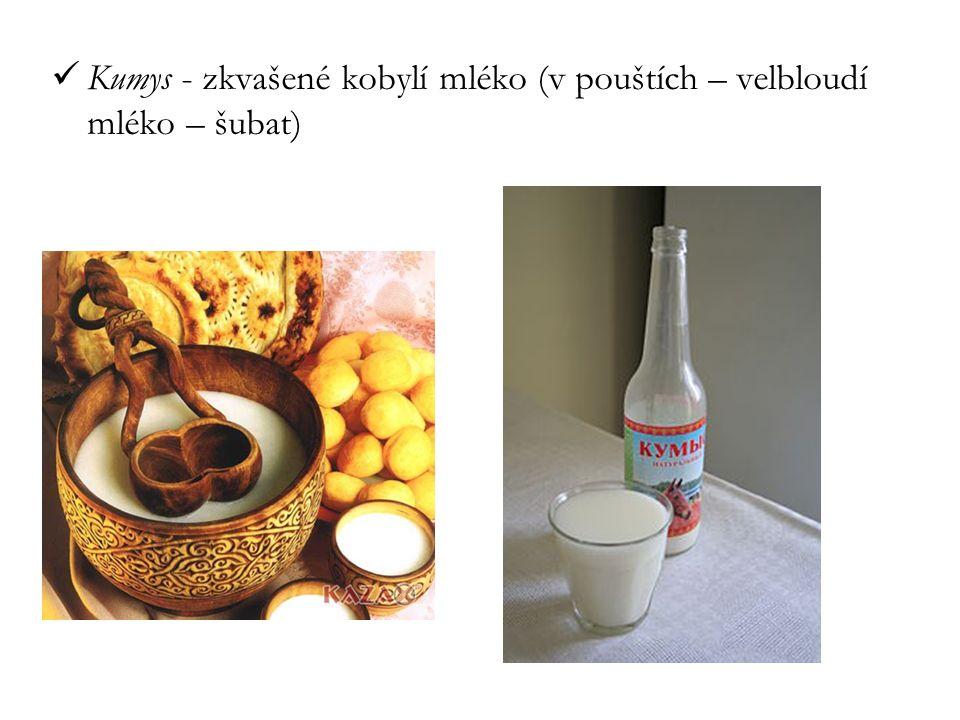 Kumys - zkvašené kobylí mléko (v pouštích – velbloudí mléko – šubat)