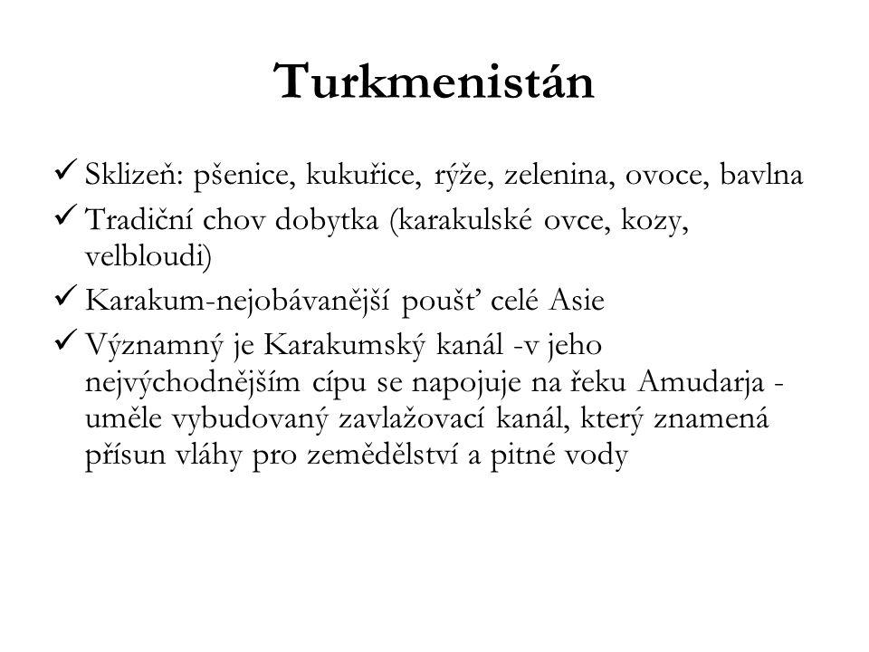 Turkmenistán Sklizeň: pšenice, kukuřice, rýže, zelenina, ovoce, bavlna Tradiční chov dobytka (karakulské ovce, kozy, velbloudi) Karakum-nejobávanější