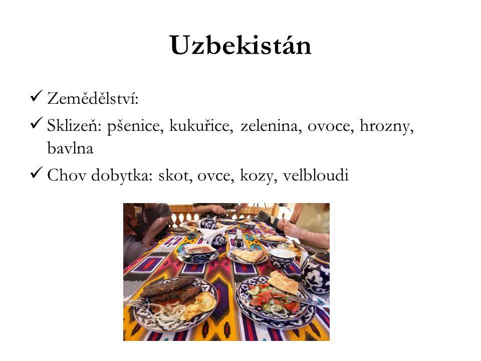Uzbekistán Zemědělství: Sklizeň: pšenice, kukuřice, zelenina, ovoce, hrozny, bavlna Chov dobytka: skot, ovce, kozy, velbloudi