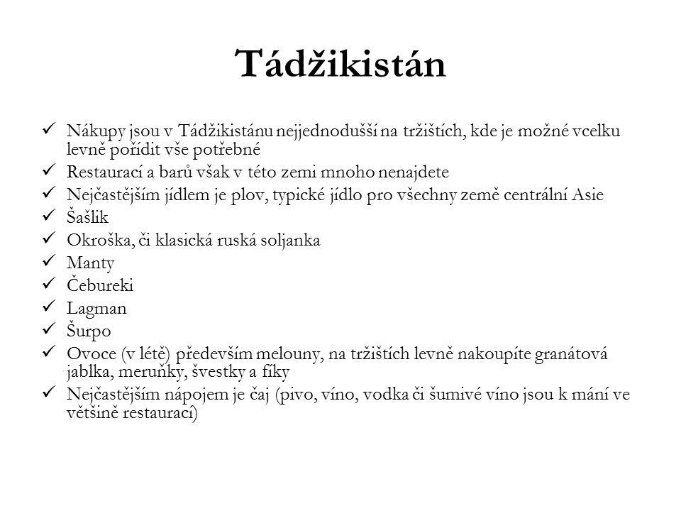 Tádžikistán Nákupy jsou v Tádžikistánu nejjednodušší na tržištích, kde je možné vcelku levně pořídit vše potřebné Restaurací a barů však v této zemi m