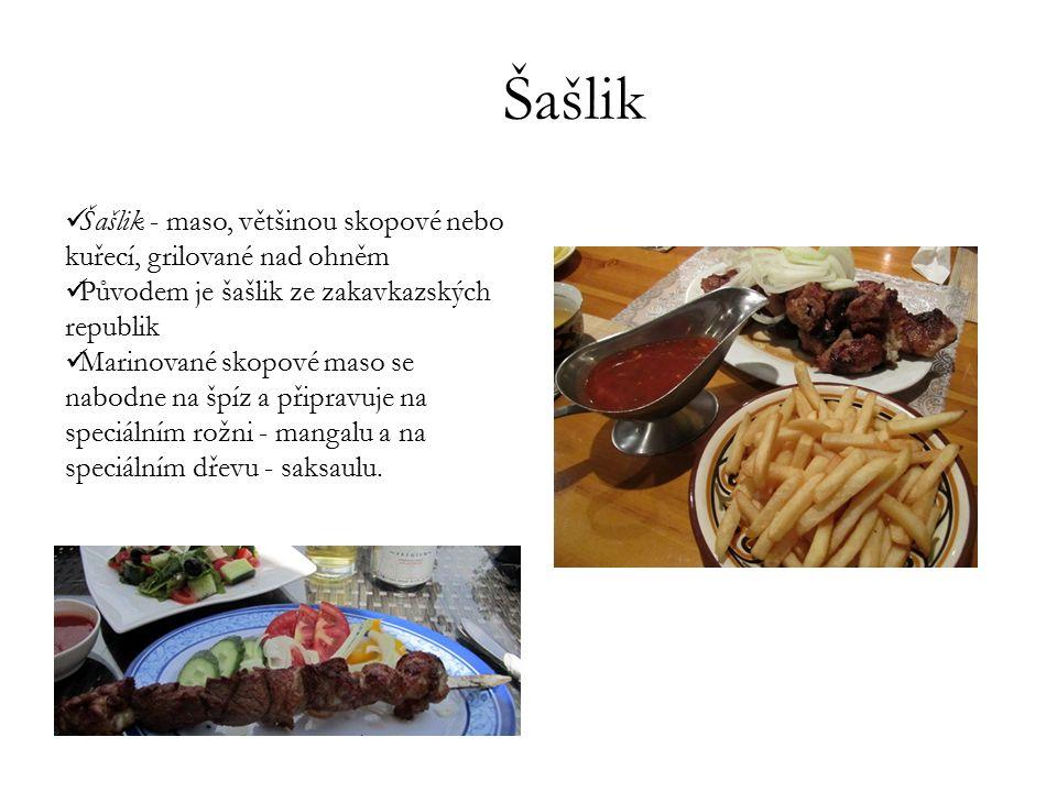 Šašlik Šašlik - maso, většinou skopové nebo kuřecí, grilované nad ohněm Původem je šašlik ze zakavkazských republik Marinované skopové maso se nabodne
