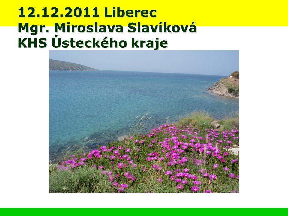 12.12.2011 Liberec Mgr. Miroslava Slavíková KHS Ústeckého kraje