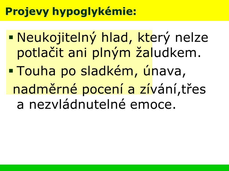 Projevy hypoglykémie:  Neukojitelný hlad, který nelze potlačit ani plným žaludkem.  Touha po sladkém, únava, nadměrné pocení a zívání,třes a nezvlád