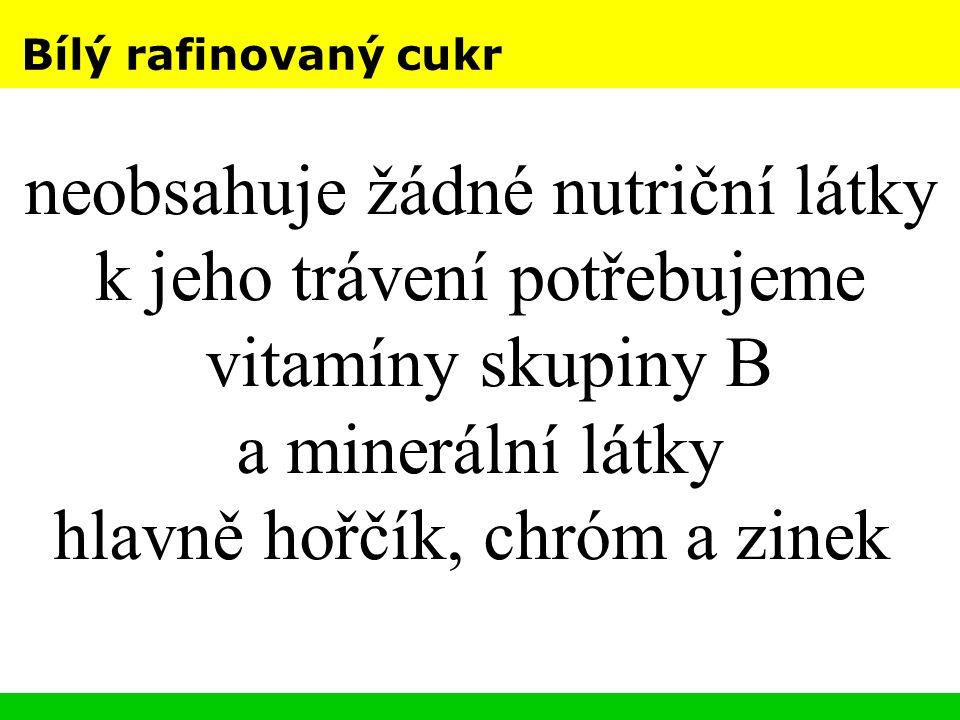 Bílý rafinovaný cukr neobsahuje žádné nutriční látky k jeho trávení potřebujeme vitamíny skupiny B a minerální látky hlavně hořčík, chróm a zinek